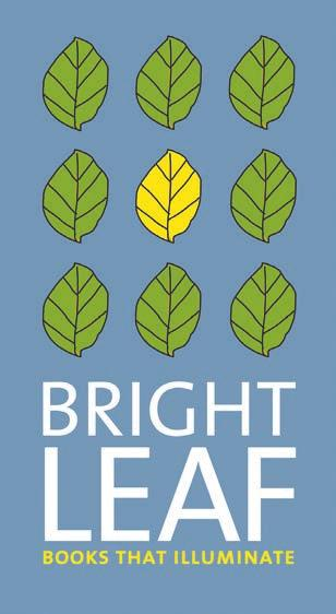 UNIVERSITY OF MASSACHUSETTS PRESS FACULTY BOOKSHELF Q Q Q Introducing Bright Leaf The University of Massachusetts Press is delighted to announce the launch of its new imprint, Bright Leaf: Books that