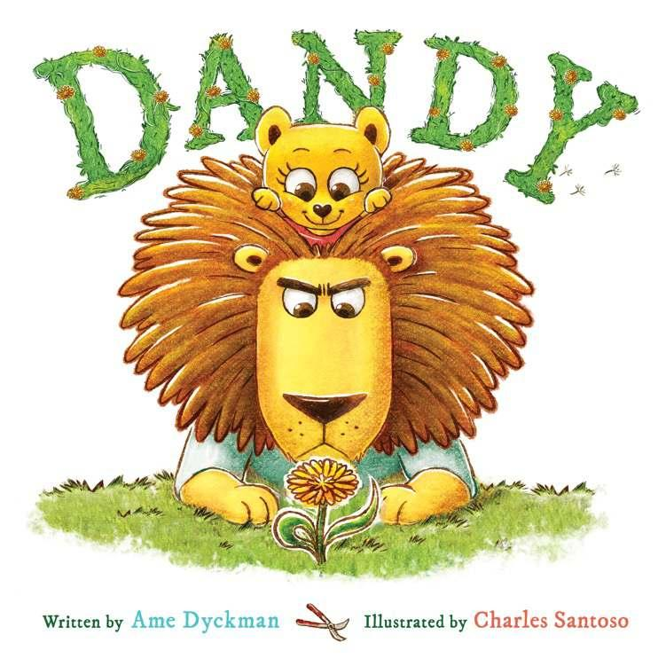 Dandy By Ame Dyckman, Charles Santoso Ages: 4 8 Page Count: 40 On-Sale: Apr.