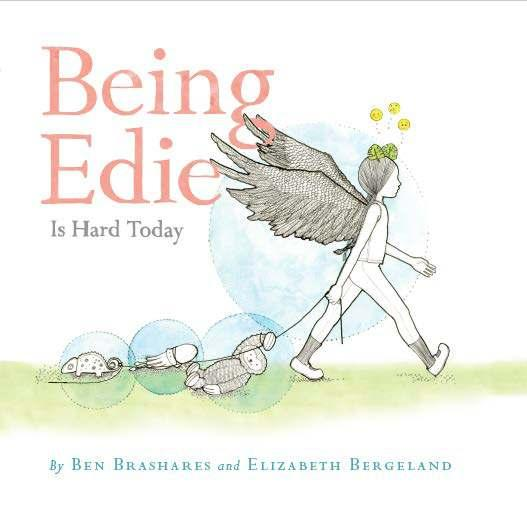 Being Edie Is Hard Today By Ben Brashares, Elizabeth Bergeland Ages: 4 8 Page Count: 40 On-Sale: May 7, 2019 There's been increased interest in books that help kids cope with anxiety and other