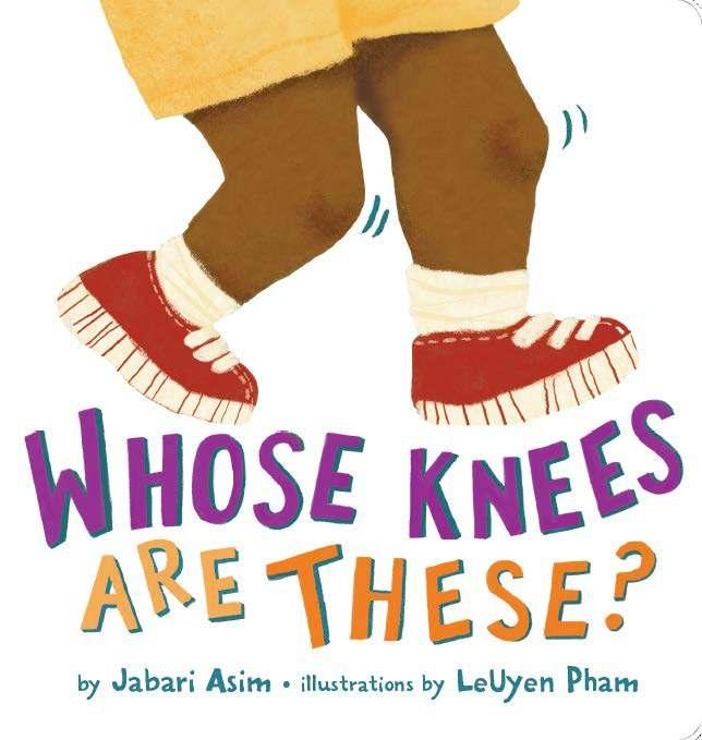 Whose Knees Are These? By Jabari Asim, LeUyen Pham Whose Toes Are Those?