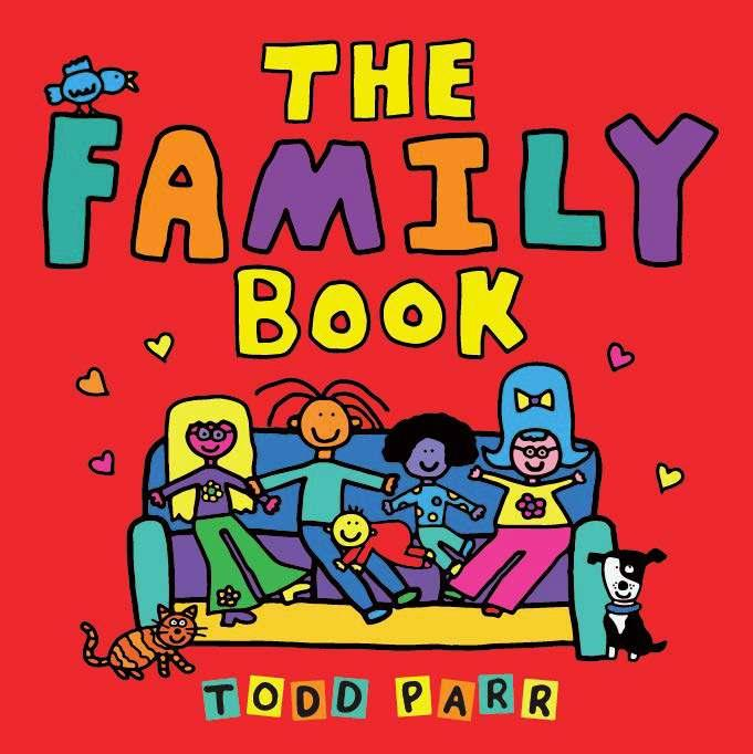 The Family Book By Todd Parr Wherever You Go By Pat Zietlow Miller, Eliza Wheeler Ages: 0 3 22 pp.
