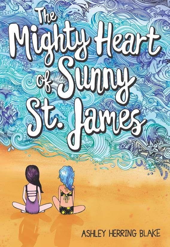 The Mighty Heart of Sunny St. James By Ashley Herring Blake Ages: 8 12 Page Count: 384 On-Sale: Mar.