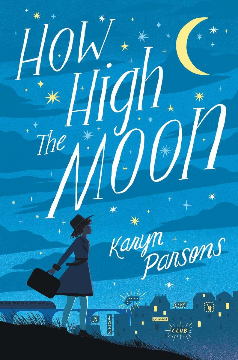 How High the Moon By Karyn Parsons Ages: 8 12 Page Count: 320 On-Sale: Mar.