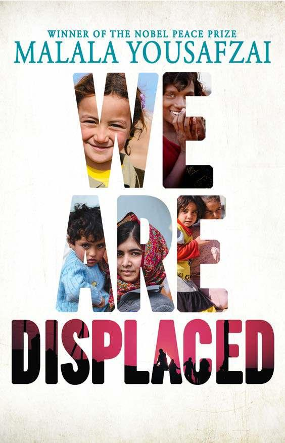 We Are Displaced: True Stories of Refugee Lives By Malala Yousafzai Ages: 14 & up Page Count: 224 On-Sale: Jan.