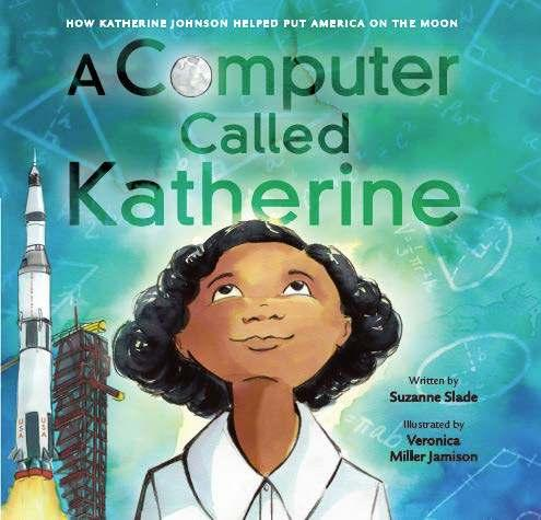 A Computer Called Katherine: How Katherine Johnson Helped Put