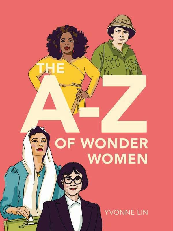 The A-Z of Wonder Women By Yvonne Lin Age: 8 12 Page Count: 48 On-Sale: Dec.