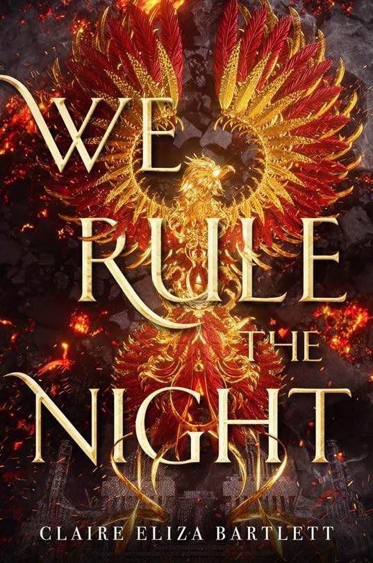 We Rule the Night By Claire Eliza Bartlett Ages: 14 & up Page Count: 400 On-Sale: Apr.