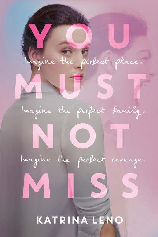 You Must Not Miss By Katrina Leno Ages: 14 & up Page Count: 304 On-Sale: Apr.