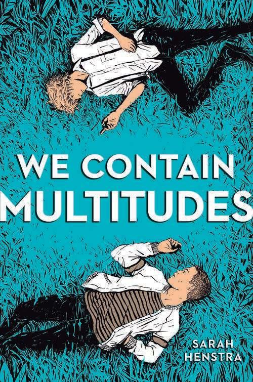 We Contain Multitudes By Sarah Henstra Ages: 14 & up Page Count: 400 On-Sale: May 14, 2019 Aristotle and Dante Discover the Secrets of the Universe meets Eleanor and Park in an exhilarating and