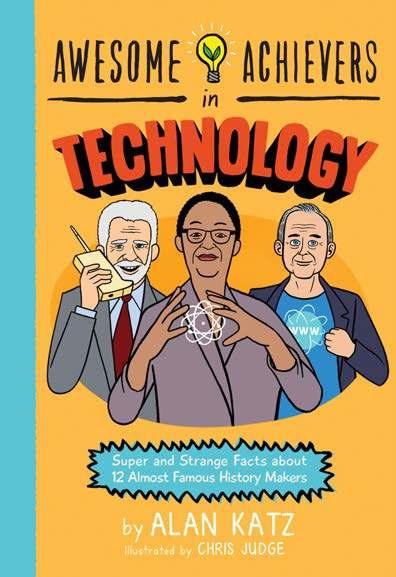 6, 2019 The first in a fun, new middle-grade series, Awesome Achievers in Technology puts the spotlight on lesser-known
