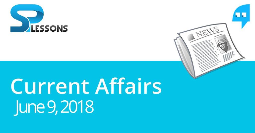 Current Affairs June 9, 2018 S.