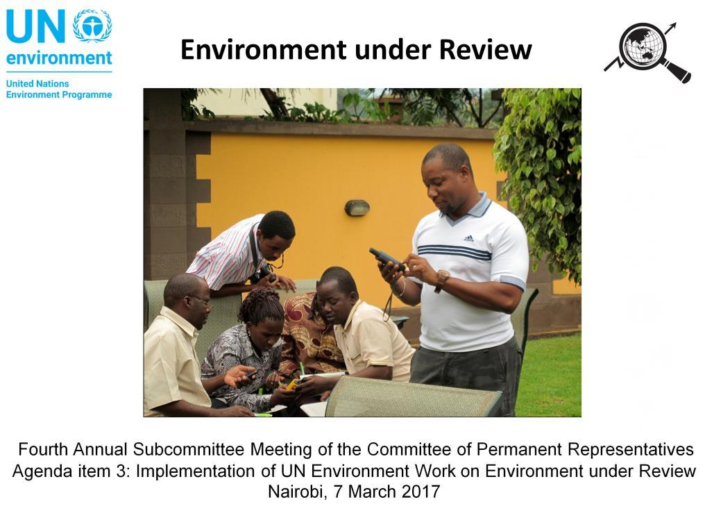 The work under the Environment under Review subprogramme focuses on strengthening the interface between science, policy and