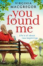 YOU FOUND ME by Virginia Macgregor Contemporary Fiction Sphere 416pp August 2018 Korea: Duran Kim Japan: A powerful family drama and an emotional love story, this is the new novel from the critically