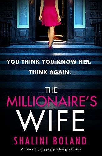 * THE MILLIONAIRE S WIFE by Shalini Boland Thriller Bookouture 307pp May 2018 For fans of Gillian Flynn, Paula Hawkins and Louise Jensen When Anna Blackwell opens an email from an unknown sender, the