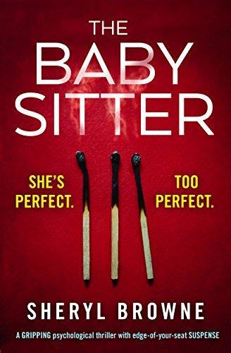 * THE BABYSITTER by Sheryl Browne Crime Thriller Bookouture 384pp March 2018 You trust her with your family. Would you trust her with your life?