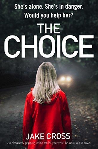 * THE CHOICE by Jake Cross Thriller Bookouture 403pp March 2018 An absolutely unputdownable thriller, with twist after twist after twist that will leave you breathless On a wet road in the black of
