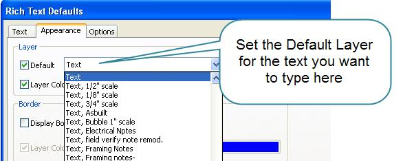 Adding Items to Specific Layers Adding Text to a Plan The right way to add TEXT to you plan is to set the Text Default before you add text. Then as you add text it will be on the correct layer.