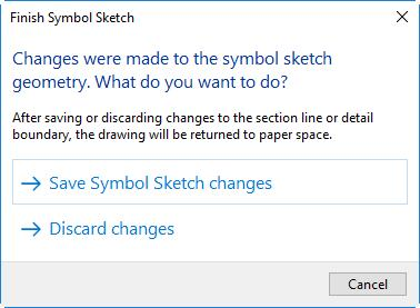 AutoCAD displays a Finish Symbol Sketch dialog to ask what you want to do with the changes you just made. You can either save or discard the symbol sketch changes.
