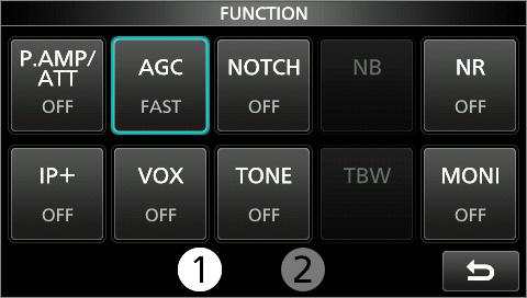 FUNCTION screen list * Touch for second to select the function. * 2 Touch for second to open its function menu. P.AMP/ATT AGC *2 NOTCH *2 NB *2 OFF FAST OFF OFF P.