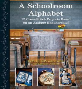 THE ATTIC PAGE 14 A Schoolroom Alphabet: Cross Stitch Projects Based on an Antique ABC Handkerchief, by Vickie LoPiccolo Jennett and Maegan Jennett Enter the world of