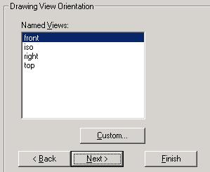To get a graphical view of the components orientation. Select [Custom ] This view can be orientated to produce the required principal view (i.e. elevation and the view from which the other views are created).