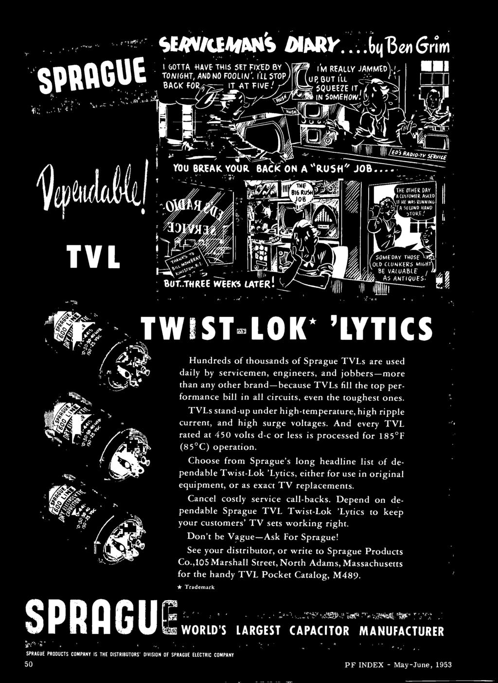Choose from Sprague's long headline list of dependable Twist-Lok 'Lytics, either for use in original equipment, or as exact TV replacements. Cancel costly service call-backs.