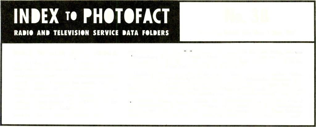 INDEX TO PHOTOFACT RADIO AND TELEVISION SERVICE DATA FOLDERS No. 38 Covering Folder Sets Nos.