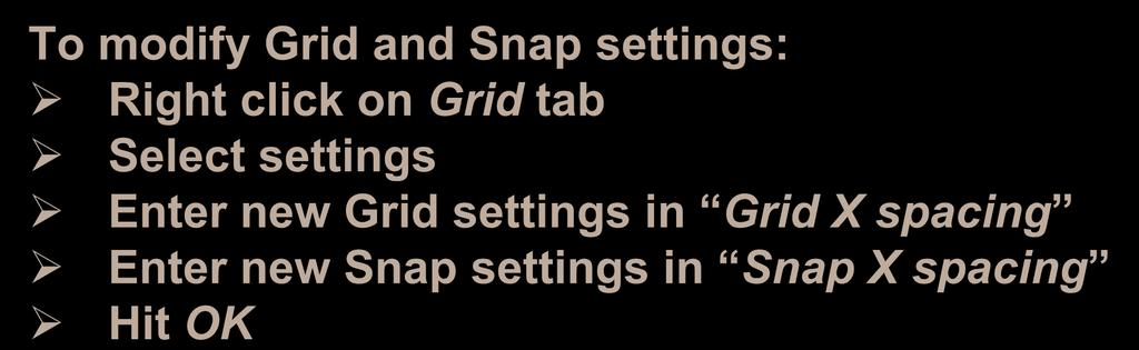 Helpful AutoCAD Hints To modify Grid and Snap settings: Right click on Grid tab Select