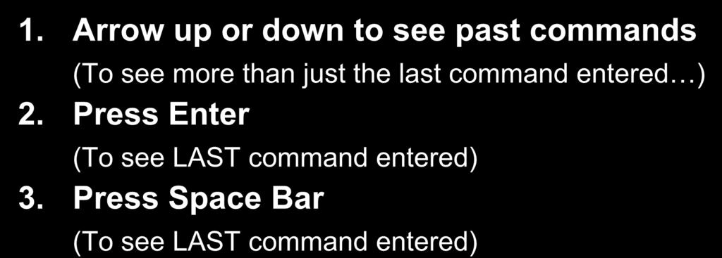 Three Ways to Repeat Past Commands: 1.